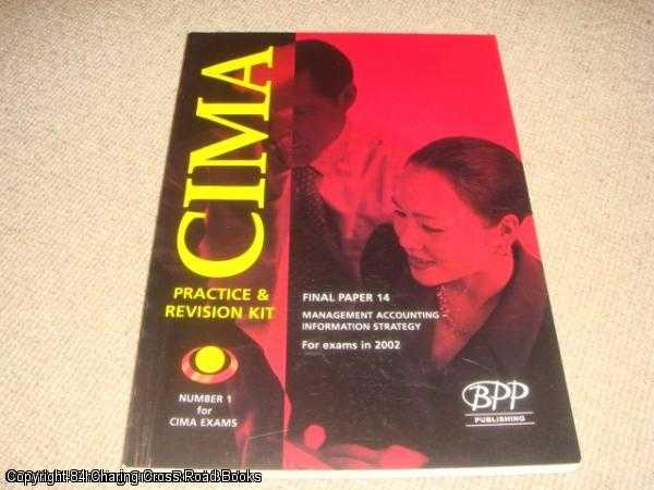 - Cima Paper 14 - Stage 3: Management Accounting - Information Strategy : Exam Dates - 5-02, 11-02: Practice and Revision Kit (2002) (Cima Practise & Revision Kits)