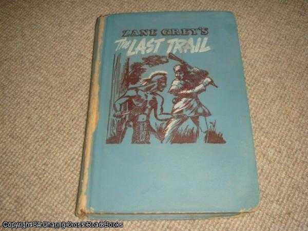 GREY, ZANE - Zane Grey's 'The Last Trail': edited for young readers