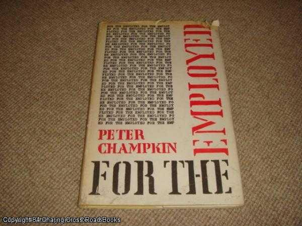 CHAMPKIN, PETER - For The Employed