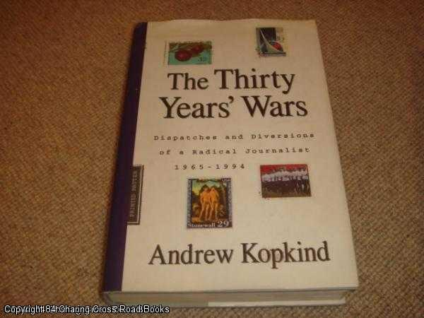 KOPKIND, ANDREW - The Thirty Years' Wars: Dispatches and Diversions of a Radical Journalist, 1965 - 1994