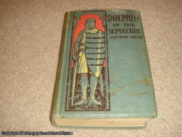 GERTRUDE HOLLIS - Dolphin of the Sepulchre: a tale of the times of Becket