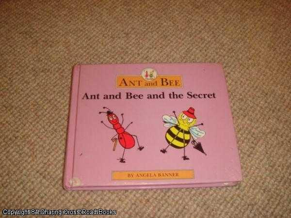ANGELA BANNER - Ant and Bee and the Secret