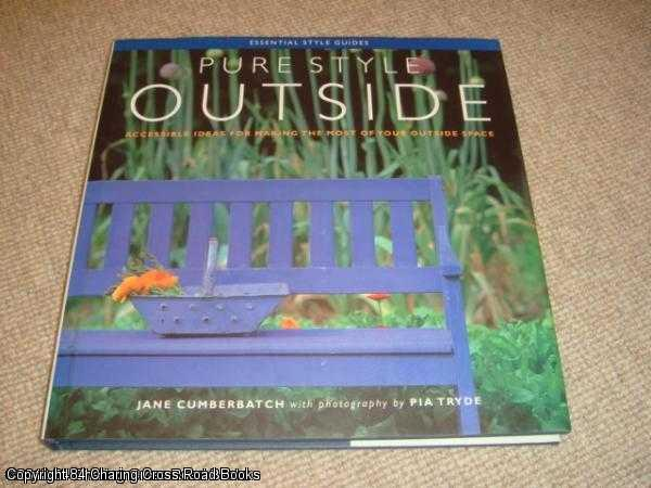 JANE CUMBERBATCH - Pure Style Outside - Accessible Ideas For Making The Most Of Your Outside Space