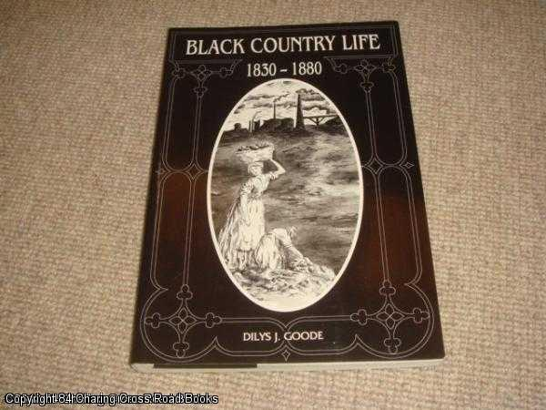 GOODE, DILYS J - Black country life 1830 - 1880