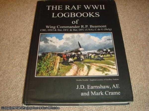 EARNSHAW, J. D.; CRAME, M. R. - The RAF WWII Logbooks of Wing Commander R. P. Beaumont