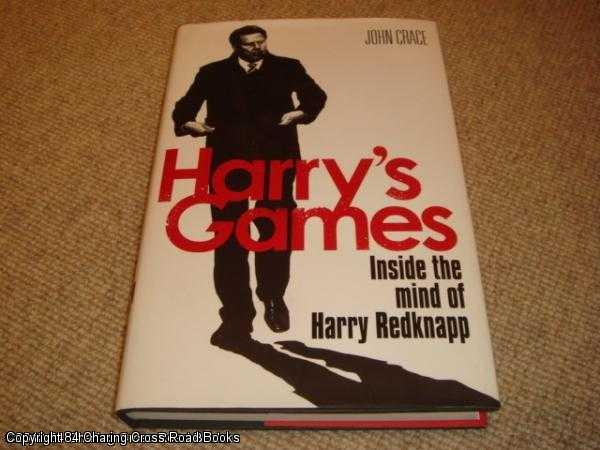 CRACE, JOHN - Harry's Games: Inside the Mind of Harry Redknapp