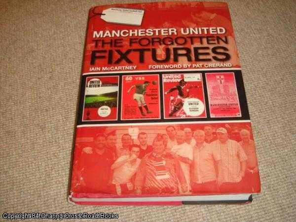 IAIN MCCARTNEY; PAT CRERAND - Manchester United: The Forgotten Fixtures