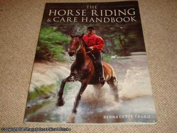 FAURIE, BERNADETTE - The Horse Riding and Care Handbook