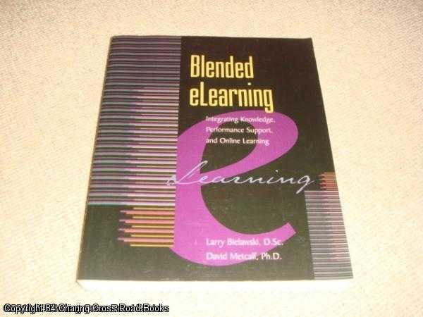 BIELAWSKI, LARRY; METCALF, DAVID - Blended Elearning: Integrating Knowledge, Performance, Support, and Online Learning