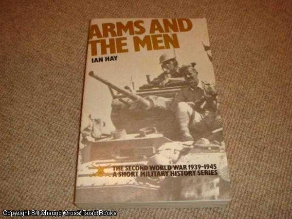 HAY, IAN - 1939 - 1945 Arms and the Men: Second World War - A Short Military History