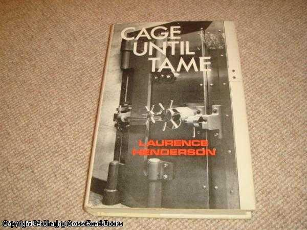 HENDERSON, LAURENCE - Cage Until Tame