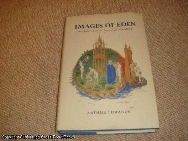 EDWARDS, ARTHUR - Images of Eden: An Enquiry into the Psychology of Aesthetics
