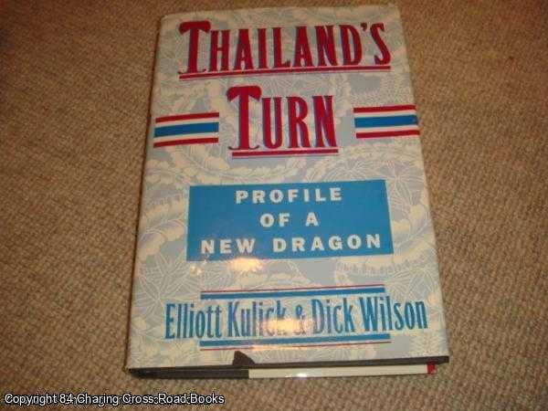 ELLIOTT, KULICK; WILSON, DICK - Thailand's Turn: Profile of a New Dragon