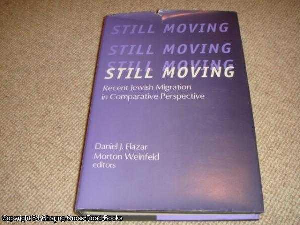 ELAZAR, DANIEL; WEINFELD, MORTON (EDS.) - Still Moving: Recent Jewish Migration in Comparative Perspective