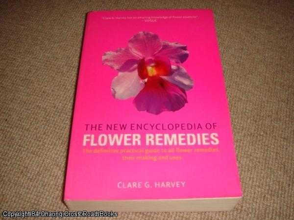 CLARE HARVEY - The New Encyclopedia of Flower Remedies: A Practical Guide to Making and Using Flower Remedies