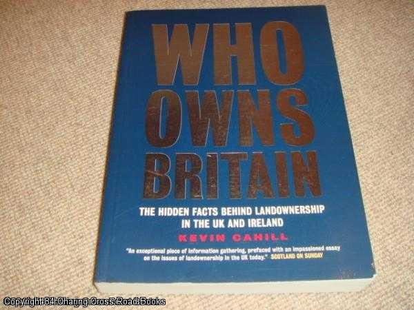 KEVIN CAHILL - Who Owns Britain - Hidden Facts behind Landownership in the UK and Ireland