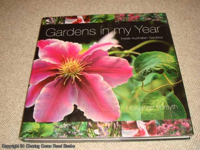 FORSYTHE, HOLLY KERR - Gardens in My Year: Inside Australian Gardens