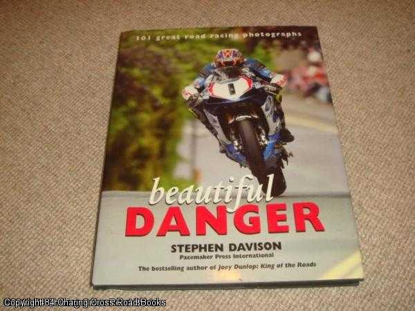 DAVISON, STEPHEN - Beautiful Danger: 101 Great Road Racing Photographs