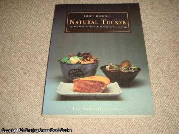 DOWNES, JOHN - Natural Tucker: Traditional Eastern and Wholefood Cooking