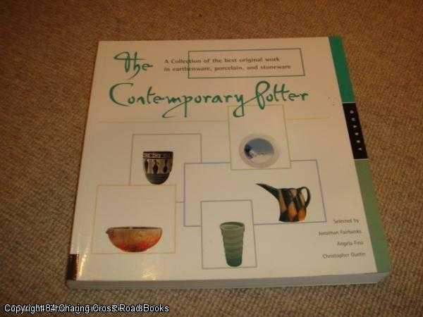 GUSTIN, CHRISTOPHER, FINA, ANGELA, FAIRBANKS, JONATHAN - The Contemporary Potter: A Collection of the Best Original Work in Earthenware, Porcelain and Stoneware
