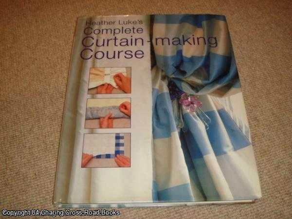 LUKE, HEATHER - Heather Luke's Curtain Making Course