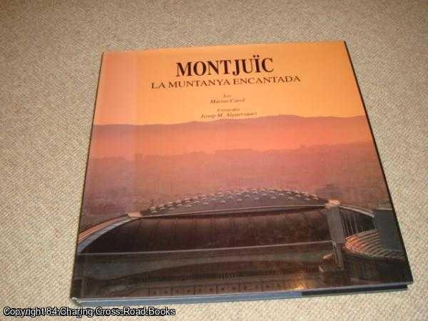 CAROL, MARIUS; ALGUERSUARI, JOSEP - Montjuic: La Muntanya Encantada