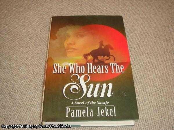 JEKEL, PAMELA - She Who Hears the Sun