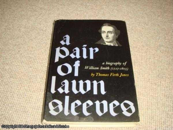 JONES, THOMAS FIRTH - A pair of lawn sleeves: A biography of William Smith