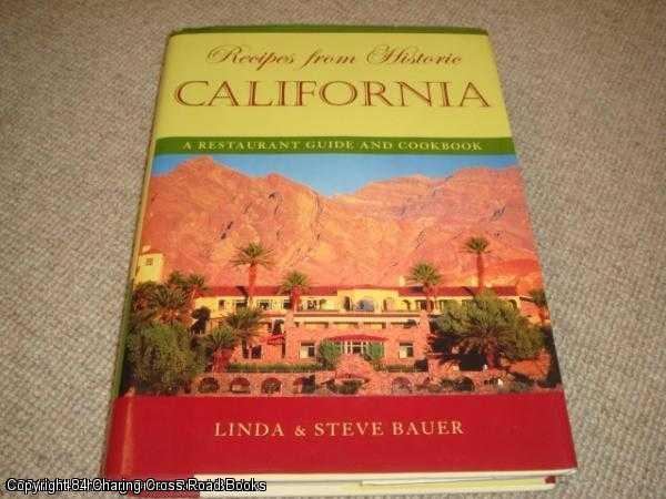 BAUER, STEVE, BAUER, LINDA - Recipes from Historic California: A Restaurant Guide and Cookbook