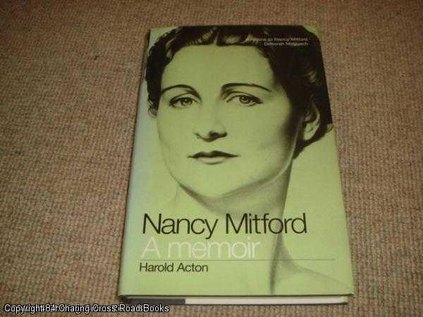 ACTON, HAROLD; MOSLEY, DIANA - Nancy Mitford: A Memoir