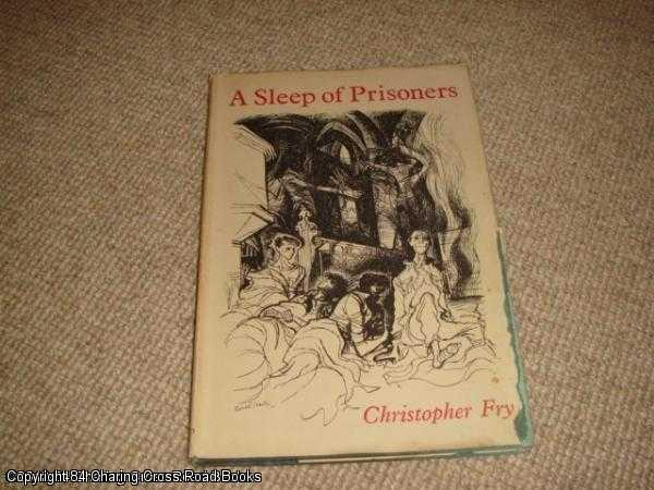 FRY, CHRISTOPHER - A sleep of prisoners: A play