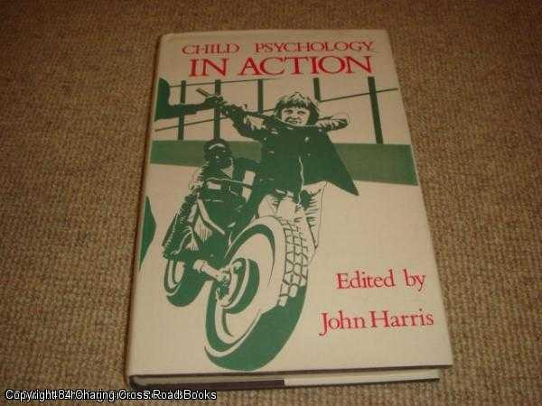 HARRIS, JOHN (ED.) - Child Psychology in Action