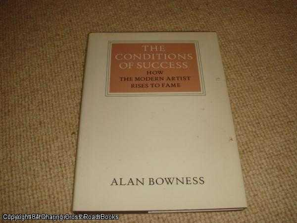 BOWNESS, ALAN - The Conditions of Success: How the Modern Artist Rises to Fame