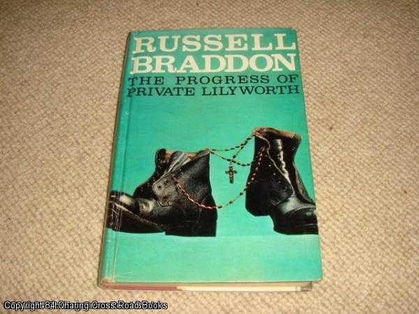 BRADDON, RUSSELL - The Progress of Private Lilyworth