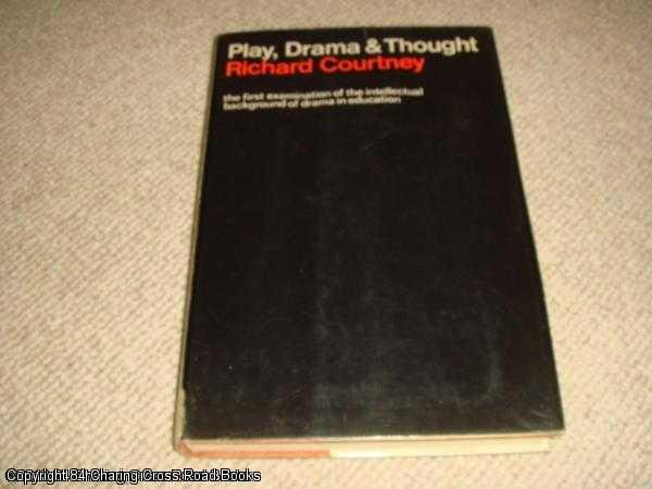 COURTNEY, RICHARD - Play, Drama & Thought The Intellectual Background to Dramatic Education