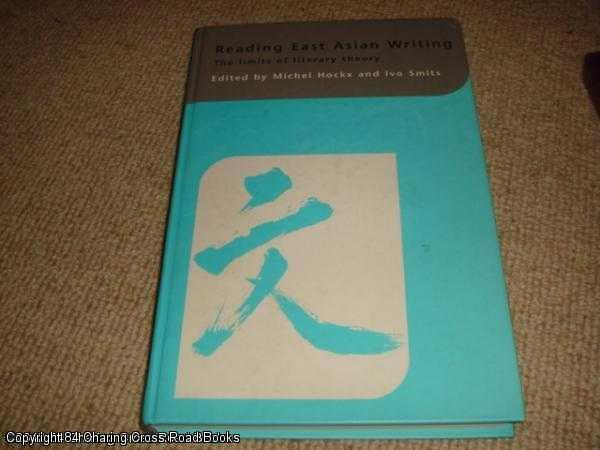 HOCKX, MICHEL; SMITS, IVO - Reading East Asian Writing: The Limits of Literary Theory