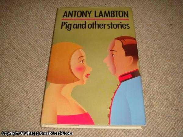 LAMBTON, ANTONY - Pig and Other Stories