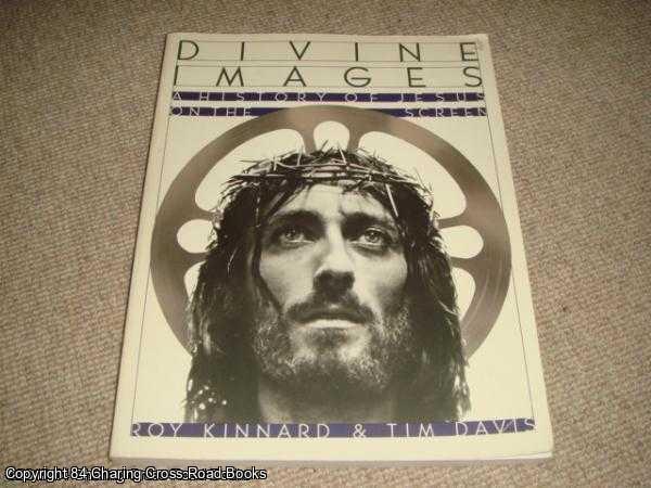 DAVIS, TIM; KINNARD, ROY - Divine Images - history of Jesus on the Screen