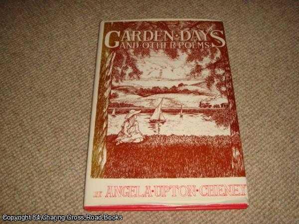 CHENEY, ANGELA UPTON - Garden Days and Other Poems