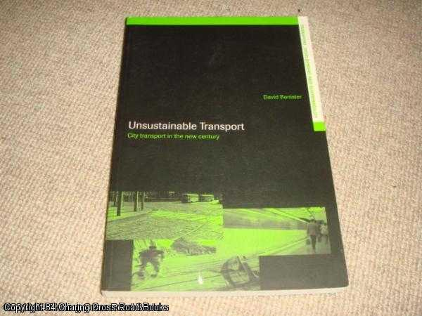 BANISTER, DAVID - Unsustainable Transport: City Transport in the New Century: The Transport Crisis