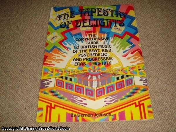 JOYNSON, VERNON - Tapestry of Delights  - Comprehensive Guide to British Music of the Beat, R & B, Psychedelic and Progressive Eras, 1963 - 1976