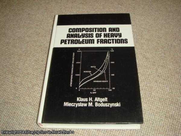 ALTGELT, KLAUS H. - Composition and Analysis of Heavy Petroleum Fractions