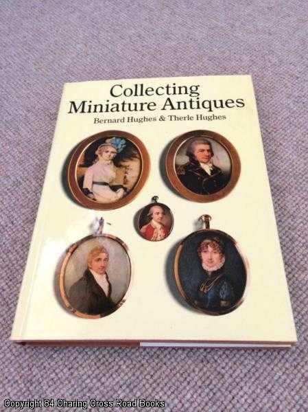 HUGHES, THERLE; HUGHES, G.BERNARD - Collecting Miniature Antiques