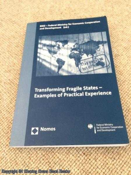 FEDERAL MINISTRY FOR ECONOMIC COOPERATION - Transforming Fragile States: Examples of Practical Experience