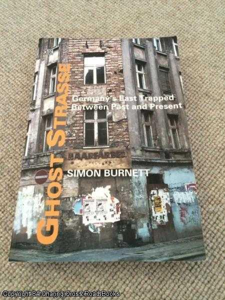 BURNETT, SIMON - Ghost Strasse: Germany's East Trapped Between Past and Present