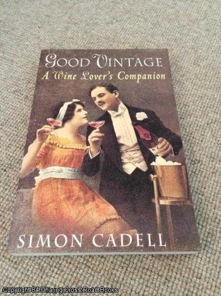 CADELL, SIMON - The Right Vintage: A Wine Lover's Companion