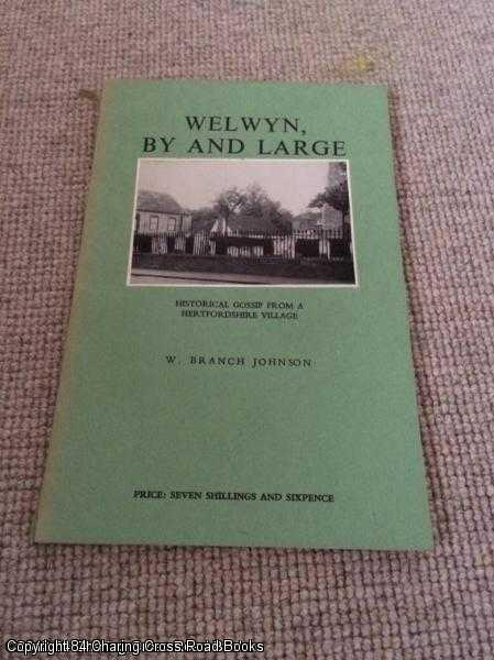 BRANCH-JOHNSON, WILLIAM - Welwyn by and large: Historical gossip from a Hertfordshire village