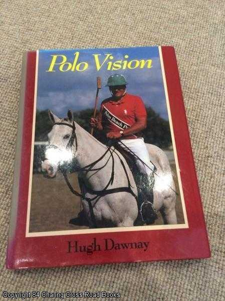 DAWNAY, HUGH - Polo Vision: Learn to Play Polo with Hugh Dawnay