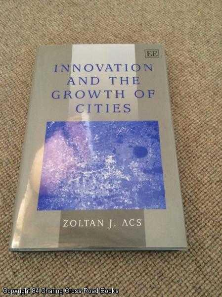 ACS, ZOLTAN J. - Innovation and the Growth of Cities