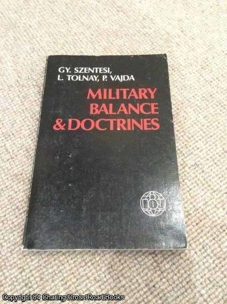 GYORGY SZENTESI, LASZLO TOLNAY AND PETER VAJDA - Military Balance & Doctrines